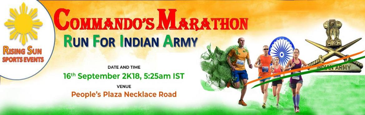 Book Online Tickets for COMMANDOS MARATHON RUN FOR INDIAN ARMY, Hyderabad.  Commando\'s Marathon is all set for the 1st edition of its annual marathon dedicated to IndianArmy on 16th September 2K18, which will take runners through important routes of the city. We believe this event will go a long way in promoting Nati