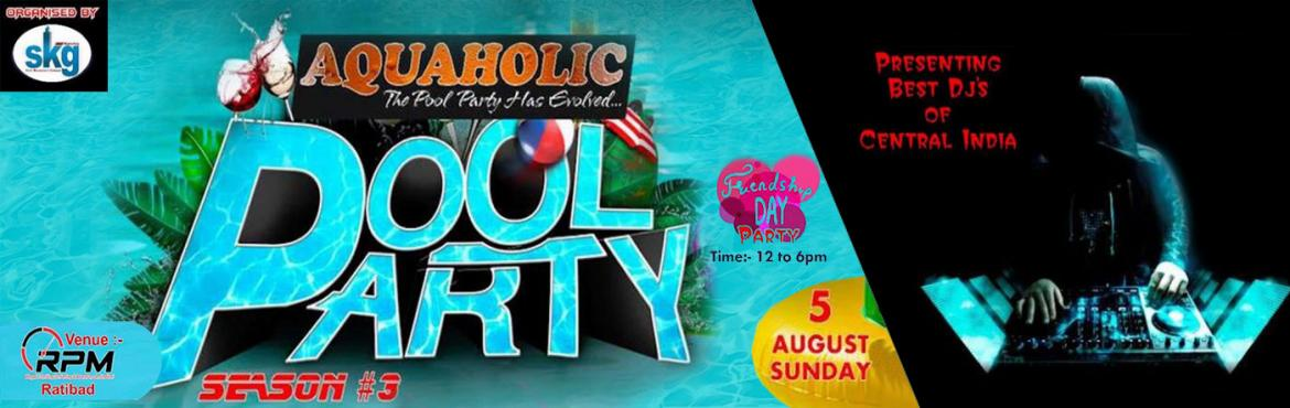 Book Online Tickets for Friendship Day Pool Party By Skg Events, Bhopal. # Friendship Day# Pool Party# Rainy Season# Best DJ's Of Central India # Ultimate Performances # Sunday / Funday