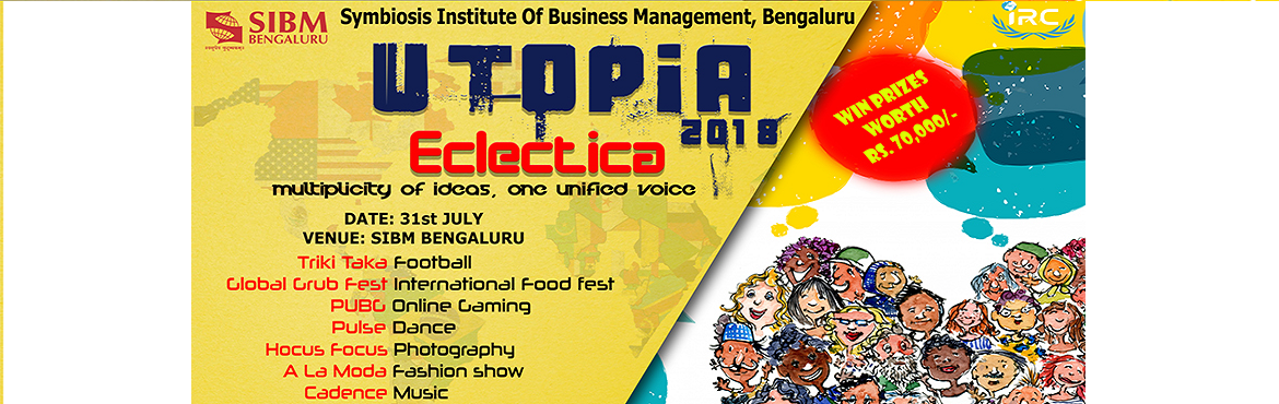 Book Online Tickets for SIBM Bengaluru gears up for Utopia 2018 , Bengaluru.  Symbiosis Institute of Business Management (SIBM), Bengaluru is all geared up for \'Utopia 2018\'- The International Cultural Fest to be held on the 31st of July 2018 (Tuesday). The theme that underlies Utopia 2018 is \'Eclectica\' wh