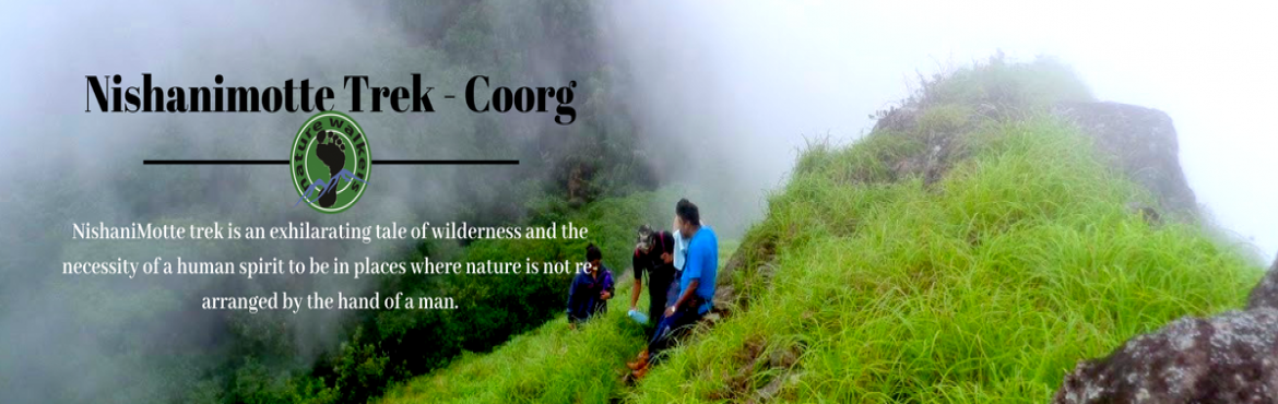 Book Online Tickets for Nishanimotte Trek-Coorg (10-12th Aug), Bengaluru. Nishanimotte / Betta is a relatively lesser known peak in the range of Bhagamandala (Talakaveri ), Coorg. It is about 300+ Km from Bangalore and the trek distance from the base point Talakaveri is around13 – 14 KMs.With breathtaking