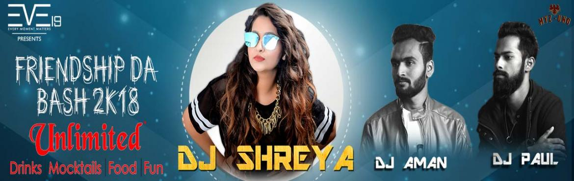 Book Online Tickets for EVE19  FRIENDSHIP DAY BASH 2K18, Visakhapat.   ARTIST: DJ Shreya   Eve19, when every moment matters, we ensure that you can live each such moment without worrying about each minute details so that you can enjoy your special day, leaving the hustle to us. We commit to bring your specia