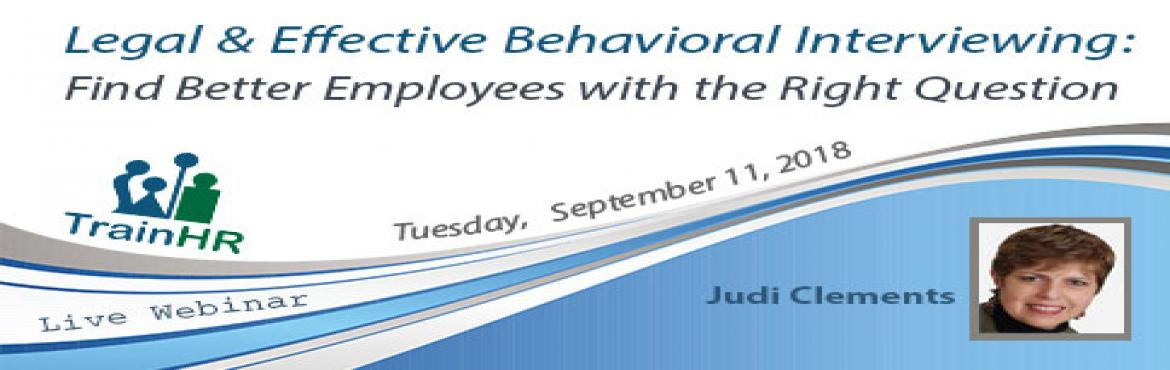 Book Online Tickets for Webinar on Legal and Effective Behaviora, Fremont.   The TrainHR webinar is approved by HRCI and SHRM Recertification Provider. Overview: Have you ever been completely blind-sighted by a job candidate? In the interview he seemed perfect; once hired, he was a disaster. In this program, Judi addre