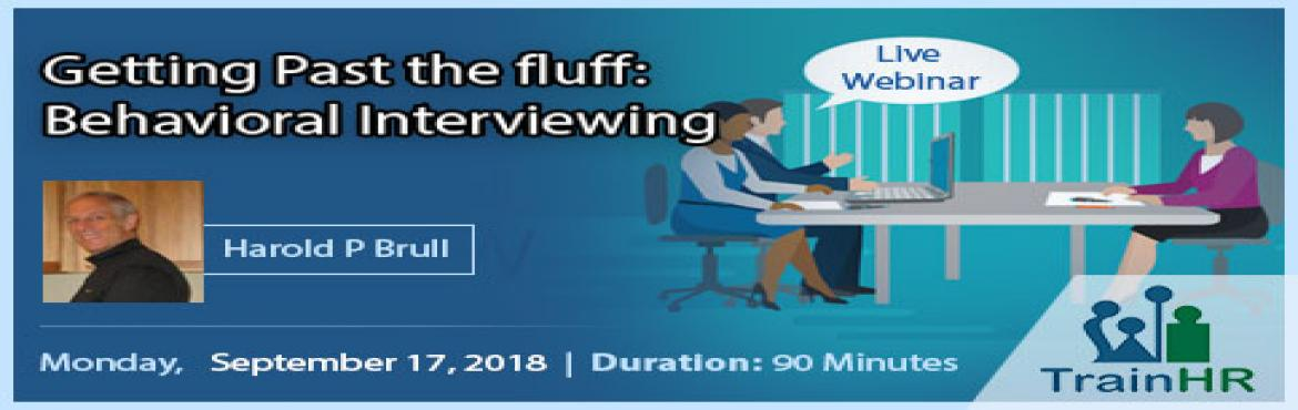 Book Online Tickets for Webinar on Getting Past the fluff: Behav, Fremont. The TrainHR webinar is approved by HRCI and SHRM Recertification Provider.  Overview: The employment interview is the most common tool for deciding whom to hire. In many cases, unfortunately, it measures little other than the candidate\'s abili