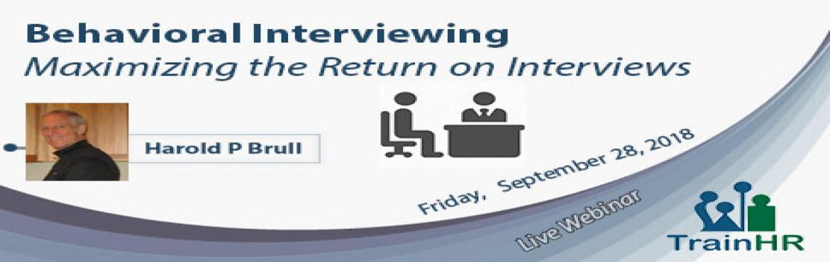 Book Online Tickets for Webinar on Behavioral Interviewing Maxim, Fremont.   The TrainHR webinar is approved by HRCI and SHRM Recertification Provider. Overview: Behavioral interviewing is a proven, powerful technique for improving the quality of information gained during the interview process. Instead of having job ap