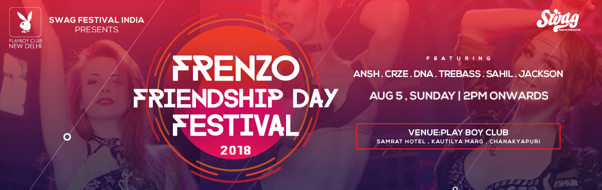 Book Online Tickets for FRENZO FRIENDSHIP FESTIVAL 2018, New Delhi. Why celebrate the day of friends at just a regular place when you can party at Delhi's biggest and classiest Club?   This 5th August head to Playboy Club in Hotel Samrat with your closest pals for the Capital&
