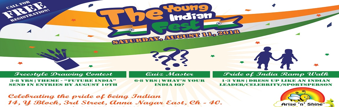 Book Online Tickets for The Young Indian Fest, Chennai. Arise \'n\' Shine International proudly presents the biggest celebration this Independence Day- The Young Indian Fest! Here is a chance for the young Indians showcase their patriotism. Join us to explore, express, and experience your love for the nat