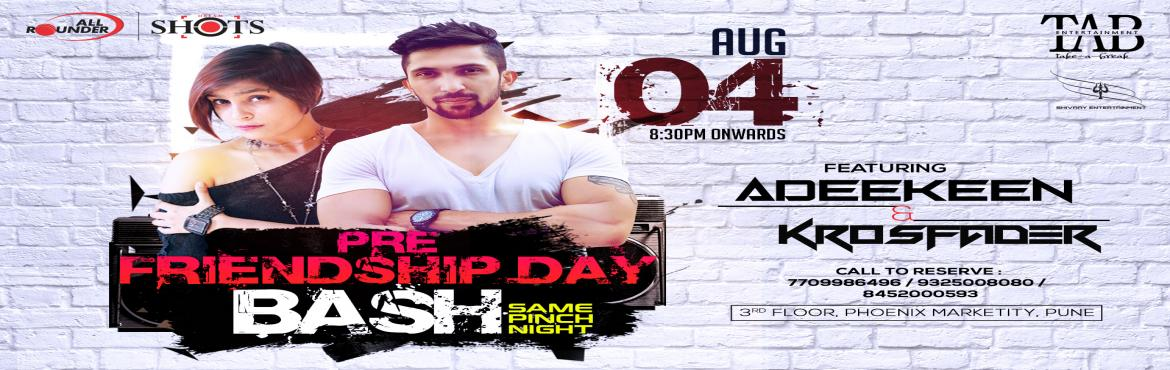 Book Online Tickets for PRE FRIENDSHIP DAY BASH , Pune. Pre Friendship Day Party at All Rounder Shots - Phoenix Marketcity August 4th 2018 Featuring DJ Adeekeen & Krosfade  Until 9 PM: 49 Liquor Menu