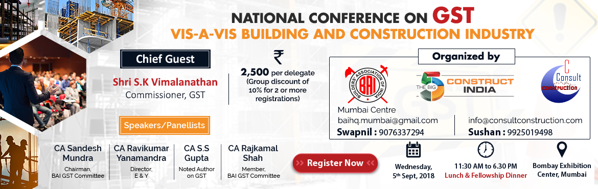 Book Online Tickets for National Conference on GST vis-a-vis Bui, Mumbai. In International Trade Exhibition for Contractors, Architects and Engineers, Builders' Association of India jointly with Consult Construction areorganizingSeminar onNational Conference on GST vis-a-vis Building and Constructio