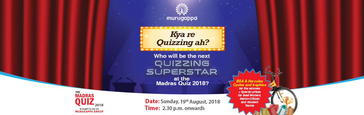 Book Online Tickets for Madras Open Quiz 2018, Chennai. The biggest open quiz on Madras, the Madras Quiz, is back with a bang on 19th August this year! Hosted each year by The Murugappa Group in association with the Quiz Foundation of India, the quiz is open to quizzing enthusiasts from various age