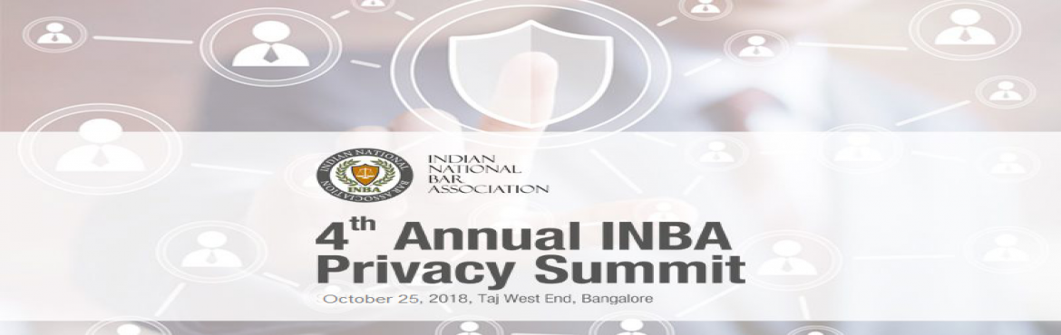"Book Online Tickets for 4th Annual INBA Privacy Summit 2018, Bengaluru. The Indian National Bar Association (""INBA"") has been in the quest to create an impact in every sphere of the legal fraternity since its inception. We pride ourselves on creating a platform for the legal practitioners of law to interact w"