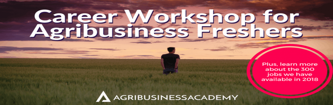 Book Online Tickets for Career Workshop for Freshers, Thiruvanan.   Agribusiness Academy are hosting a series of Career Workshops across India, designed to start graduates on their journey towards getting into employment.   You may have completed a degree in an Agri discipline, or be looking to hear about