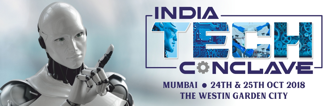 Book Online Tickets for India Tech Conclave, Mumbai. The objective of India Tech Conclave is to highlight how AI and Automation will be the norm and break away from being a novel tool in core business processes in the near future. When AI becomes the industry standard domestically and internationally,