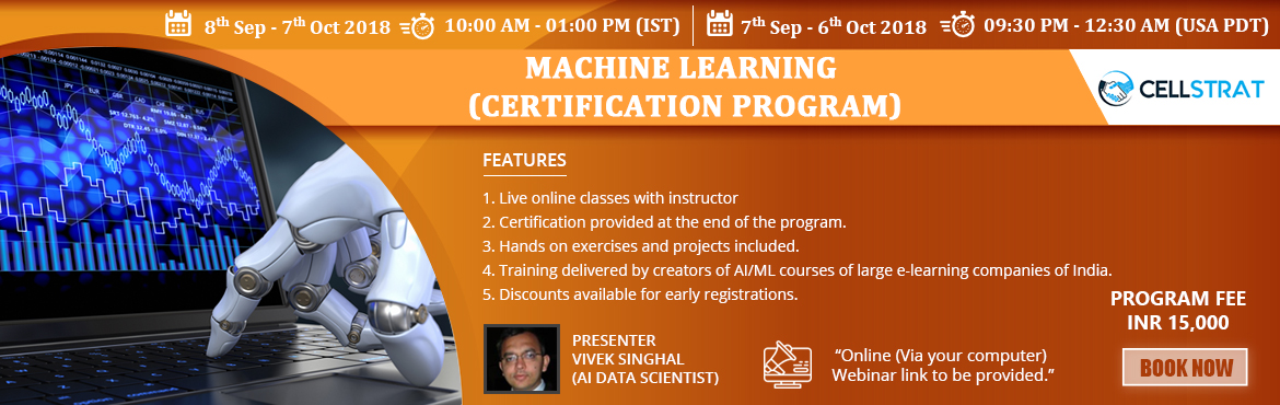 Book Online Tickets for Machine Learning (Certification Program), New Delhi. PROGRAM DESCRIPTION This 5 weeks/ 60 Hrs. online certification program will help you master the concepts of Machine Learning together with good number of hours of live instruction by our expert data scientist and hands on tutorials and projects. &nbs