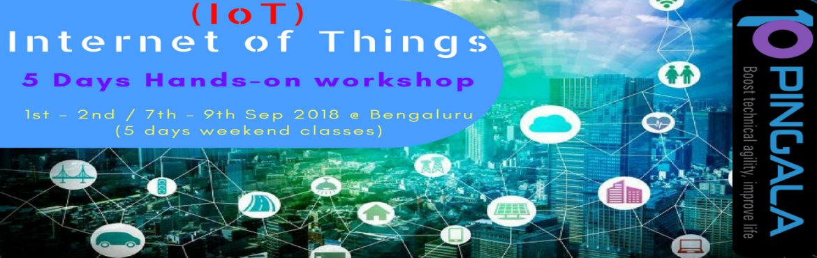 Book Online Tickets for IoT - Internet of Things: 5 Days Hands-o, Bengaluru. This is to notify you that PINGALA SOFTWARE proudly announces its upcoming complete Hands-on Internet of Things (IOT) training in Bengaluru on 1st - 2nd / 7th - 9th Sep 2018 (5 days, weekend classes). IoT (Inte