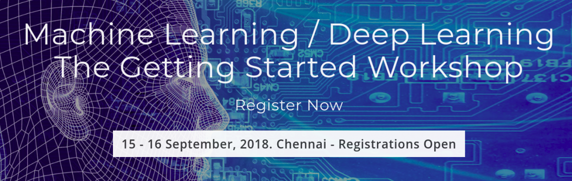 Book Online Tickets for Machine Learning / Deep Learning - The G, Chennai. A 2 Days Hands-On Workshop on Getting Started with Machine Learning / Deep Learning [ Workshop Content - Revised on 7th August 2018]    Deep Learning is the latest Mantra! Computers are getting Smarter and Automation is Taking Over! So