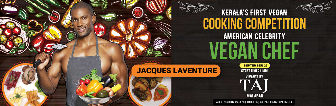 Book Online Tickets for Keralas first Vegan Cooking Competition , Cochin.    New York native, Vegan Celebrity Chef and wellness expert, Jacques Laventure, hosts Kerala's first Vegan Cooking competition and launches Get Fit Eat Well Kerala, where he will fuse his trademark bold flavors with traditional