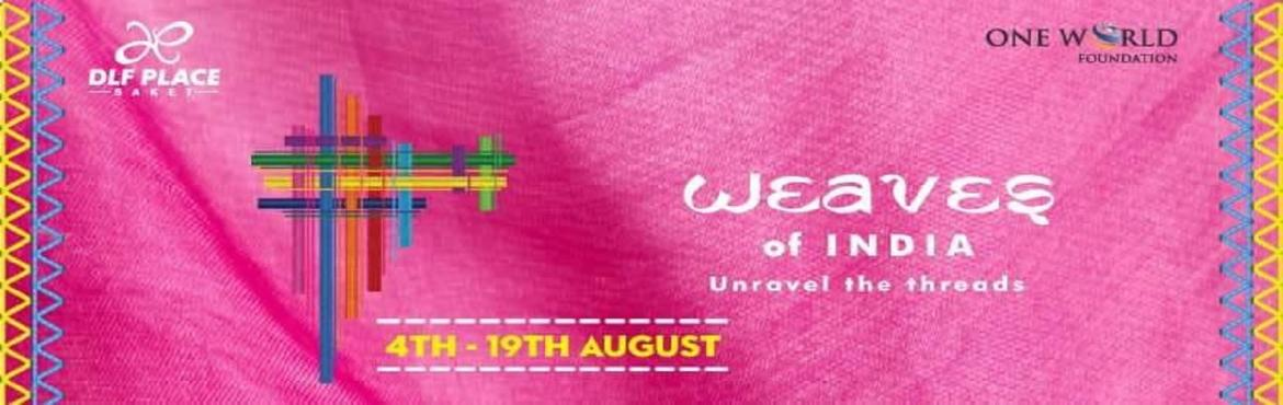 Book Online Tickets for Weaves of India at DLF Place, New Delhi. Get ready to decode ethnic fashion in all its glory at DLF Place as they are geared up for 15 days long festival- Weaves of India in association with NGO, One World Foundation. The festival, which goes on till 19th August, will give innumerable ways