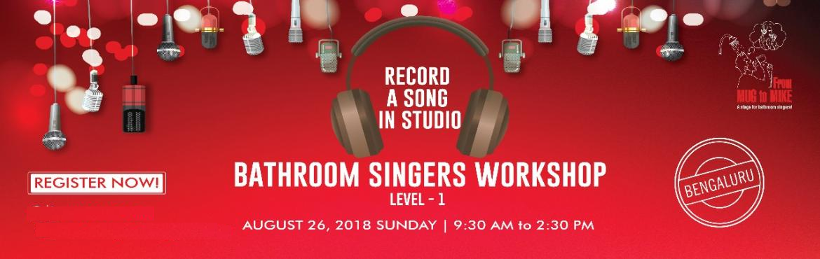 Book Online Tickets for Bathroom Singers Workshop - Level One, Bengaluru. A fun filled workshop for the Forgotten/Lost/Hidden/Budding/Serious Singer in You! You can sing in any Language/Genre. Age no bar!   From Mug to Mike\' primer workshop is an introduction to professional singing.>You will be introduced to:&nbs