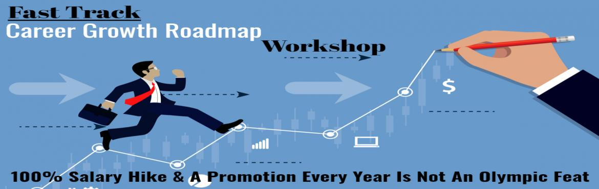 Book Online Tickets for Fast Track Career Growth Roadmap - Works, Hyderabad. If you make a choice to grow at a greater pace, you will! Is it desire or skill or combo or strategy of 2% - 5% people who play their career game well by getting excellent appraisal ratings, choicest salary hikes, quick promotions, subject