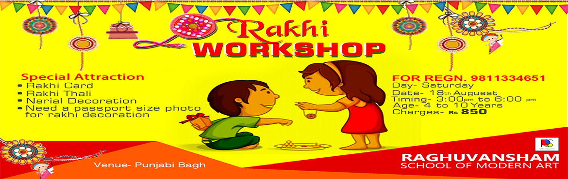 Book Online Tickets for Rakhi Workshop , Delhi.  Rakhi Workshop  Date:- 18th August 2018  Day:- Saturday  Timings:- 3 to 6 pm  Age:- 4 to 10 Years  Charges:- 850  Special Attraction  Rakhi Card  Rakhi Thali  Narial Decoration  Need