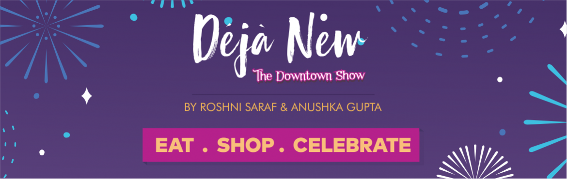 Book Online Tickets for Deja New - The Downtown Show, Hyderabad.  Déjâ New is a one-of-is-kind event. Imagine those fests where you go with your partner and friends and play amazing games, struggle to hold all those shopping bags and eat the yummiest gourmet food!    Thats Déjâ