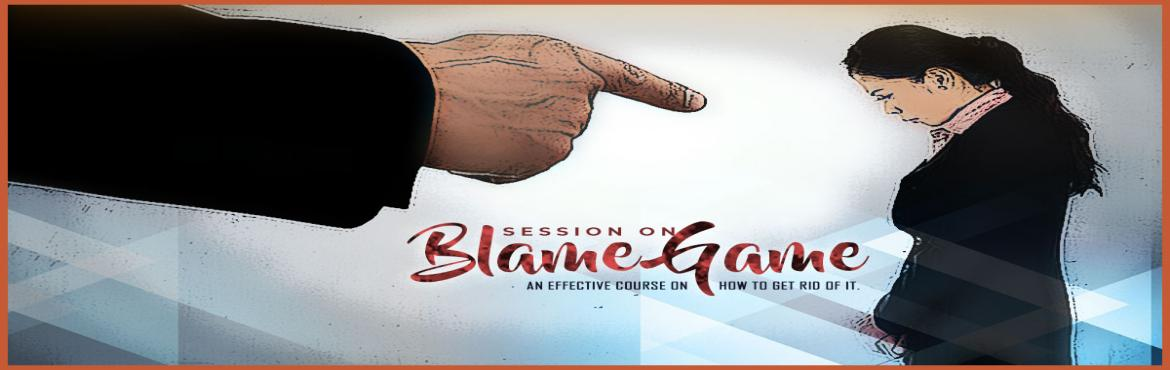 Book Online Tickets for Blame Game, Kolkata.  About The Event   Have you noticed that we always say \
