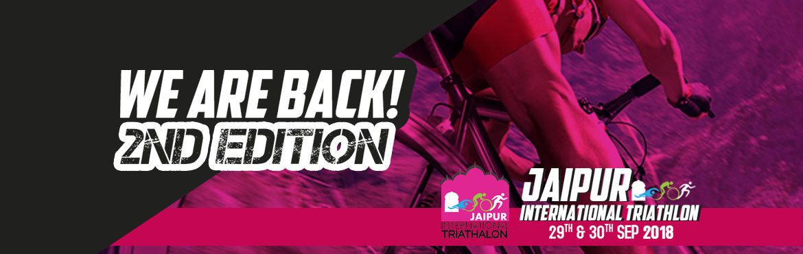 Book Online Tickets for  Jaipur International Triathlon 2018, Jaipur. The event which gave Rajasthan its first and own Triathlon is once again back! Jaipur International Triathlon 2018! is being held on 29th-30th Sept 2018. Join us in promoting endurance sports. Register now and challenge yourself because it\'s no