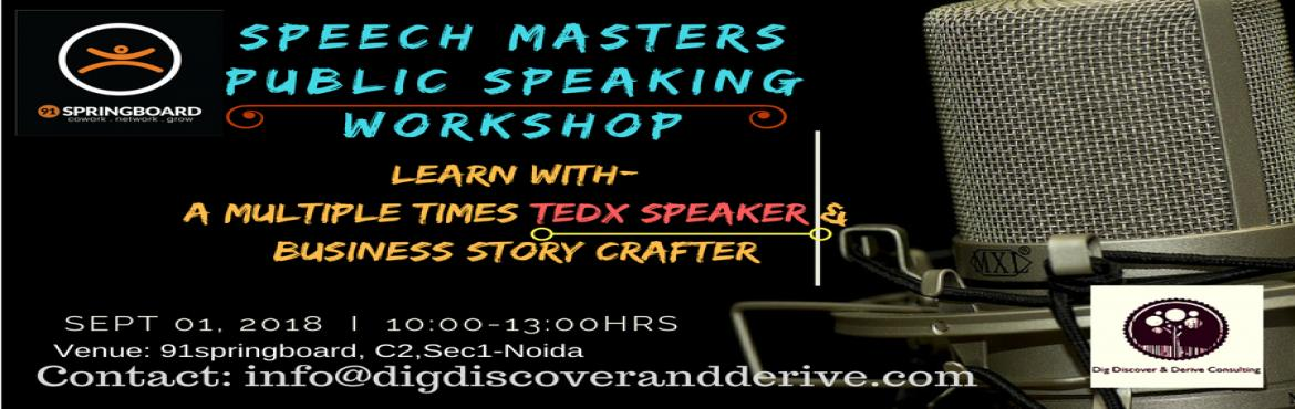 Book Online Tickets for Speech Masters Public Speaking Workshop , Noida. LIMITED SEATS: 30 What would I learn in the workshop?   How to handle stage fear and walk like a leader on the stage? How to remember your message on stage? How to handle forgetting? How to convince people by your speech? How to start and end th