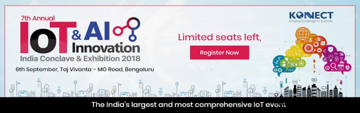 Book Online Tickets for IoT and AI Innovation India Conclave 201, Bengaluru. The India's largest and most comprehensive IoT event The India's Largest IoT Event Series will bring together key industries from across India & the world for a day long top level content and discussion. Exploring the latest inno