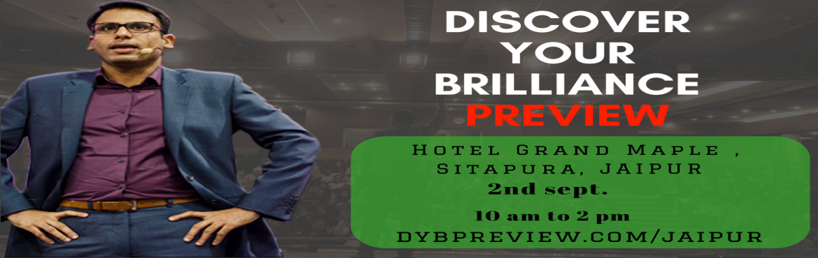 Book Online Tickets for Discover Your Brilliance Preview  , Jaipur. Discover Your Brilliance Preview is a 4-hour workshop about discovering the unlimited power that lies within each of us. Every one is destined for their own unique form of Brilliance and it is only by taking back control of our own lives, that we can