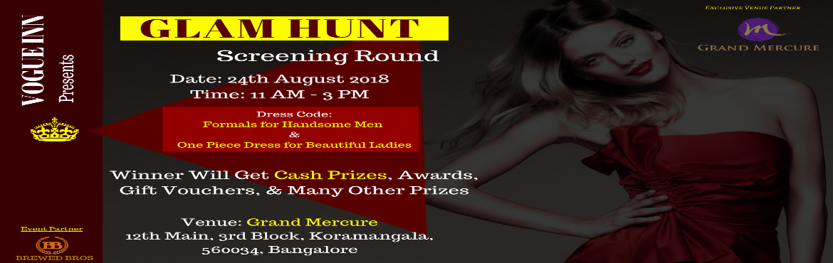 Book Online Tickets for Vogue Inn  Glam Hunt 2018 Screening Roun, Bengaluru. Hello Beautiful Ladies / Handsome Men, Brewed Bros and Vogue Inn invites you for the screening round of Glam Hunt Fashion Event 2018 at Grand Mercure - A luxury five star property, on 24th Aug 2018 at 11 AM.  Glam Hunt 2018 by Vogue Inn i