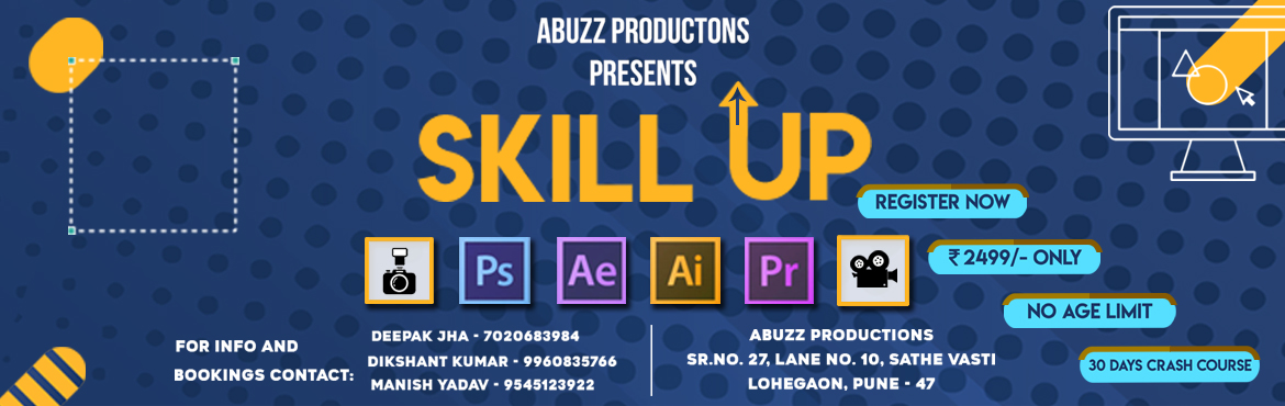 Book Online Tickets for Skill Up, Pune. Learn 1. Adobe Photoshop.2. Adobe Illustrator.3. Adobe After Effect.4. Adobe Premiere.5. Sketching6. Photography.7. Videography. For Info and booking contact:Deepak Jha - +91-7020683984Dikshant Kumar - +91-9960835766Manish Yadav - +91-9545123922