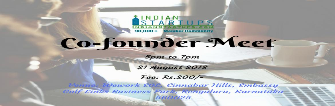 Book Online Tickets for Co-Founder Meet - August 2018 Edition, Bengaluru.   IndianStartups is organizing this event \'Co-founder meet\' to help Startup founding team find their co-founders.Startups address real world challenges and provide solutions to improve our lives directly or indirectly. But we all know how chal