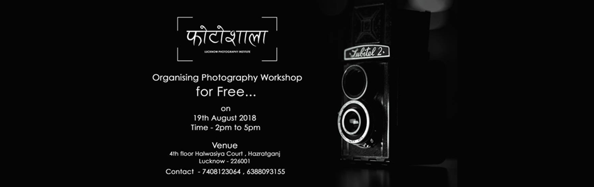 Book Online Tickets for FOTOSHALA - The FREE Photography Worksho, lucknow.  Fotoshala is organising a FREE Photography Workshop on 19th August 2018. The work shop will focus on basics of photography. The workshop is in association with SUBODH BAJPAI PHOTOGRAPHY.
