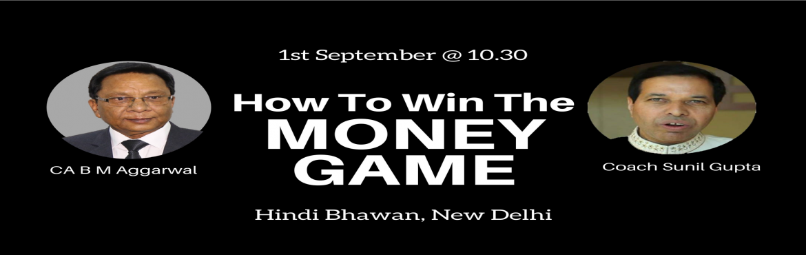 Book Online Tickets for How To Win The MONEY GAME, New Delhi. You Really Work Hard. Still....Why You Are Not Financially Free?✔️ For most of us it\'s the lack of knowledge, skills, and experience.✔️ Or it\'s because that little voice in your head will constantly talk you out of things when life ge