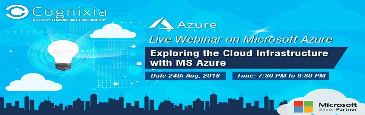 Book Online Tickets for Exploring the Cloud Infrastructure with , Vadodara. Microsoft Azure is one of the most formidable cloud computing platforms today. Having expertise in this cloud technology can boost your career progress with a great momentum. Keeping this into consideration, Cognixia\'s launching webinar where you wi