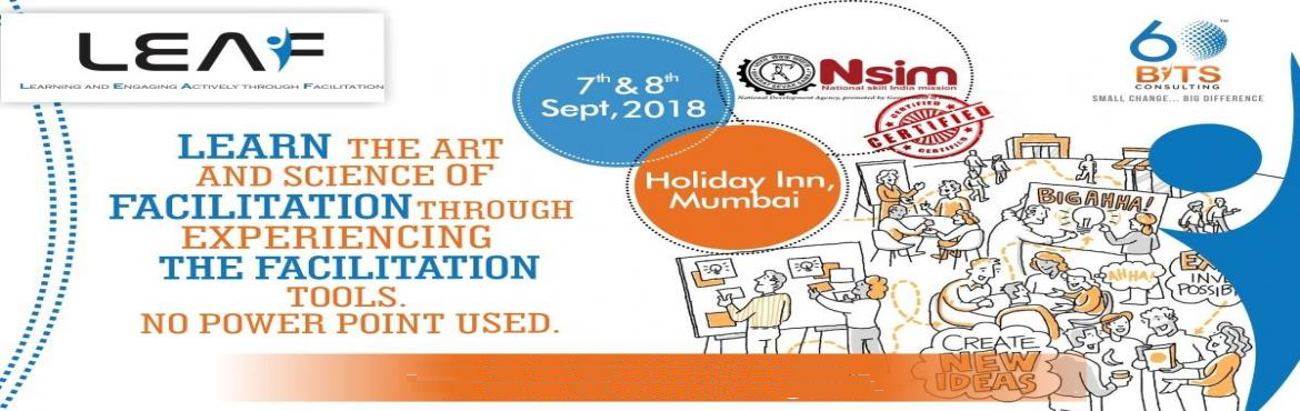 Book Online Tickets for Upcoming LEAF Facilitator Workshop in Mu, Mumbai. 60 Bits Consulting yet again whips a storm in the world of HR learning and developmentservices by announcing their new workshop Certified Process Facilitator in Mumbai slated on September 7th and 8th, 2018 at Holiday Inn Mumbai International Airport,