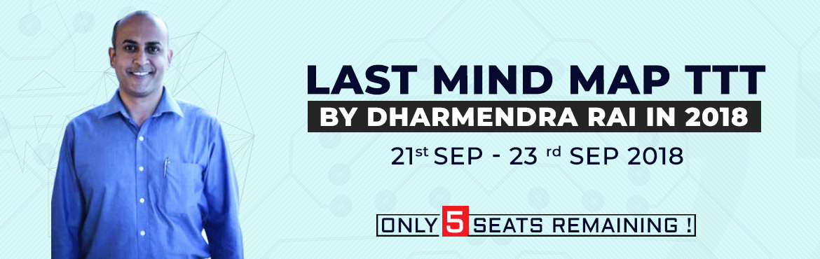 Book Online Tickets for LAST Mind Map TTT by Dharmendra Rai in 2, Mumbai. LAST Mind Map TTT by Dharmendra Rai in 2018  Fri 21 st Sep to Sun 23 rd Sep 2018   ONLY 5 SEATS REMAINING !   WHO SHOULD ATTEND ?  - Corporate employees in the HR & L & D Function  - Corporate e