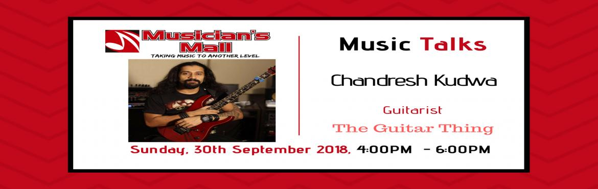 Book Online Tickets for MM Music Talks presents Chandresh Kudwa, Mumbai.  MM Music Talks is a series of workshops hosted at Musician's Mall that brings musician's & music producers from the industry together to educate & network with aspiring Artists.Well known as one of the finest guitar players