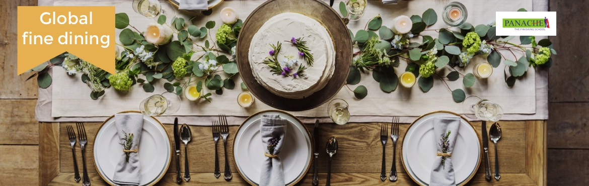 Book Online Tickets for Global Fine Dining, Hyderabad. Whether it\'s a formal business or social function, our table manners are always under scrutiny.Learn the nuances art of Fine Dining Etiquette and bring out the confident you.   Setting :- Practical The workshop includes :- Table Setting