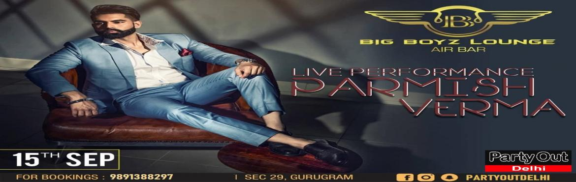 Book Online Tickets for Parmish Verma Live By Party Out Delhi, Gurugram.  Catch Taur Nal Chhada The Heart Throb Parmish Verma Live On 15th Sep   Yes you heard it right!! ♥The \
