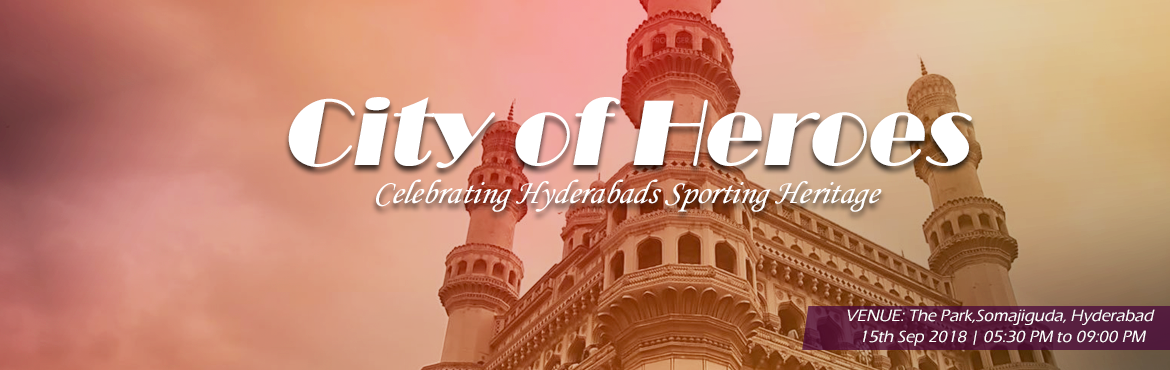 Book Online Tickets for City of Heroes - Celebrating Hyderabads , Hyderabad.   Hyderabad: The Fountain of Sporting Talent In keeping with its cosmopolitan character, Hyderabad has produced outstanding international players in many Sports and from different communities. Sports buffs can rattle off names like Mohd Azharuddin, V