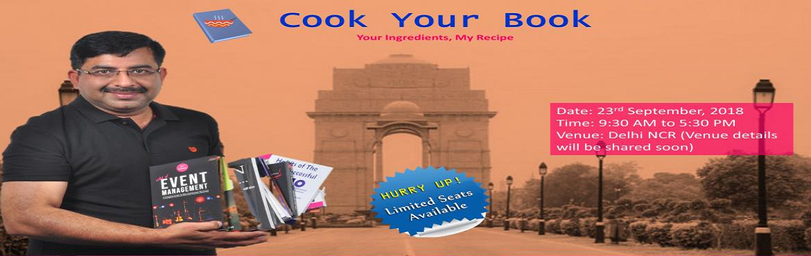 Book Online Tickets for COOK YOUR BOOK - Your Ingredients, My Re, New Delhi. Become a published Author and stand out of crowd. If you are worried about how to start, how to end, how to plan, how to publish, how to sell etc. etc. This program is for you. Most people drop the idea of writing a book because of lack of informatio