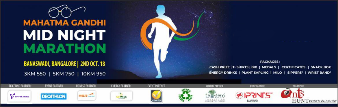 Book Online Tickets for Mahatma Gandhi Midnight Marathon (Run), Bengaluru. Mahatma Gandhi Mid night Marathon, lets gather and pay tribute to Father of our nation. This Run is purely conducted to show the integrity , non violence and to help the under privilaged children of our society and lets make this special day and a me