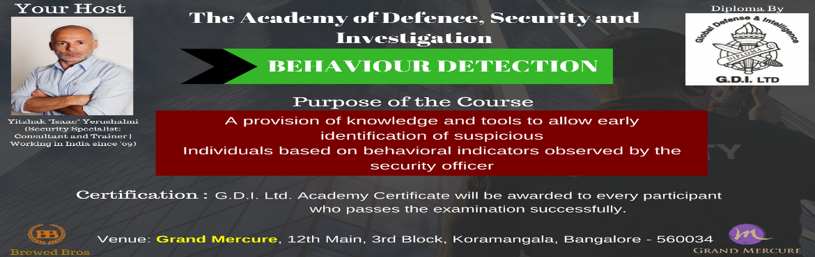 Book Online Tickets for Behavior Detection-Defense Security and , Bengaluru.   OVERVIEW    PURPOSE OF THE COURSEA provision of knowledge and tools to allow early identification of suspiciousIndividuals based on behavioral indicators observed by the security officer. TOPICS COVERED  Threat Sources –   Terrorism