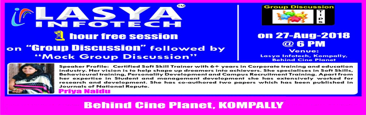 "Book Online Tickets for 1 Hour Free Session on Group Discussion , Secundraba.   Hi-One hour free session on ""Group Discussion"" followed by ""Mock Group Discussion""@ 6 PM on 27-Aug-2018 at Lasya Infotech, Kompally, Behind Cine Planet.  Speaker Profile:  Priya Naidu- Certified Soft Skill Trainer"