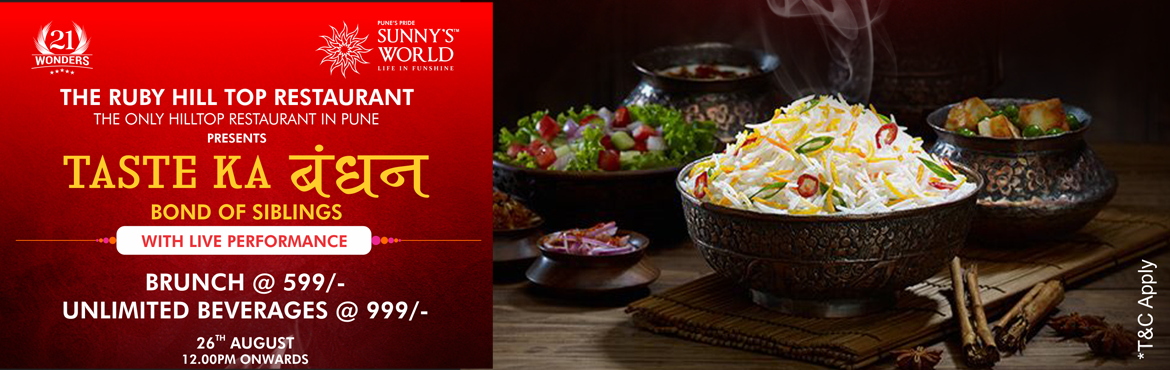 Book Online Tickets for Taste Ka Bandhan Brunch - Bond Of Siblin, Pune.   Sunny\'s World Presents Taste Ka Bandhan Brunch - Bond Of Siblings       Indulge in mouth-watering food and celebrate the bond of siblings. Make your Sunday Brunch a memorable one at The Ruby Hilltop Restaurant. Enjoy a Live Per
