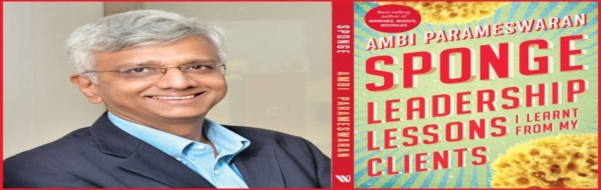 Book Online Tickets for Launch of the book SPONGE by Brand Strat, New Delhi. Brand Strategist and author, Ambi Parameswaran, will be launching his latest book -SPONGE: Leadership Lessons I Learnt From My ClientsatAll India Management Association, Delhi on Wednesday, 29thAugust at 4.00 PM. Author Ambi will be