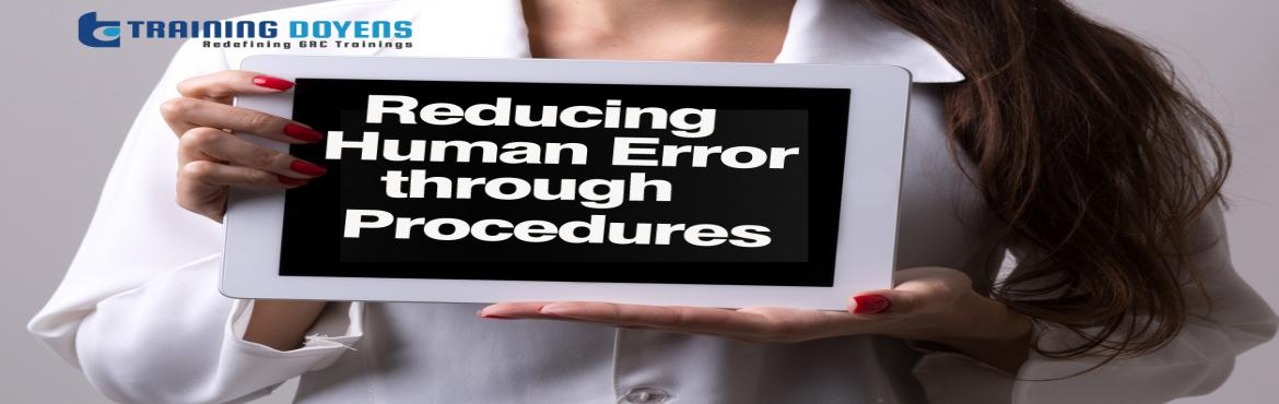 Book Online Tickets for Reducing Human Error through Procedures , Aurora.   OVERVIEW   Human error is known to be the primary cause of quality and production losses in many industries. Although it is unlikely that human error will ever be eliminated, many human performance problems can be prevented. Human er