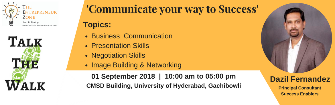 Book Online Tickets for TALK THE WALK, Hyderabad. 1- DAY WORKSHOP FOR STARTUPS TALK THE WALK: COMMUNICATE YOUR WAY TO SUCCESS Topics:  Business Communication Presentation Skills  Negotiation Skills Image Building and Networking  Speaker: Dazil Fernandez (Principal Consultants - Success Enablers